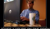 4 hours one drink coffee free wi-fi scumbag starbucks customer funny pics pictures pic picture image photo images photos lol