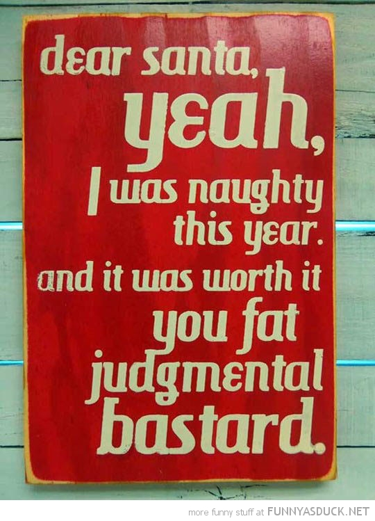 dear santa naughty list judgmental bastard sign funny pics pictures pic picture image photo images photos lol