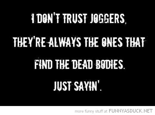 don't trust joggers find dead bodies quote funny pics pictures pic picture image photo images photos lol