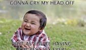 evil plan kid cry head off great sex meme funny pics pictures pic picture image photo images photos lol