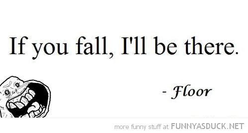 if you fall i'll be there quote floor meme funny pics pictures pic picture image photo images photos lol