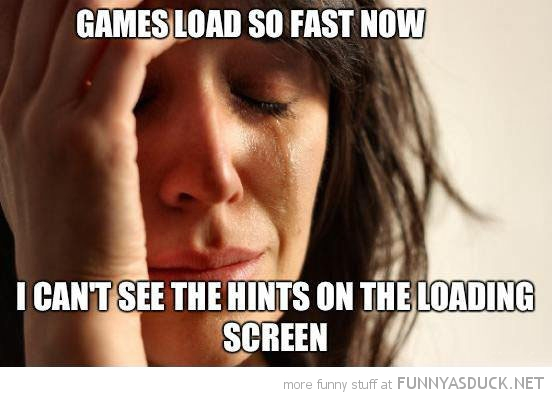 first world gamer problems meme load to fast can't read tips funny pics pictures pic picture image photo images photos lol