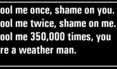 fool me once shame on you weather man quote joke funny pics pictures pic picture image photo images photos lol