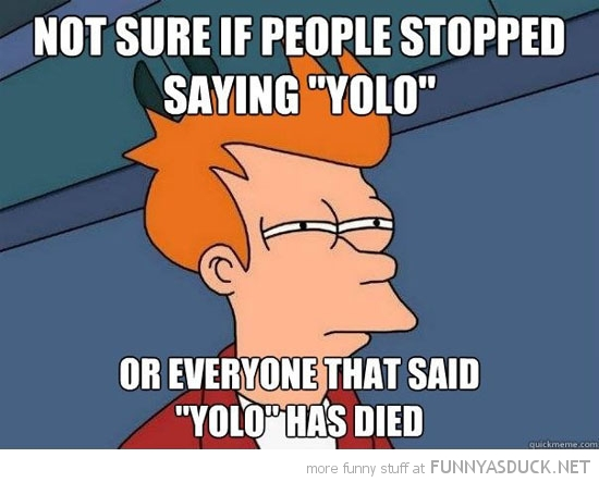 fry futurama meme not sure if people stopped saying yolo or died funny pics pictures pic picture image photo images photos lol