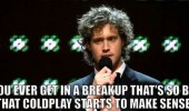 go through break up coldplay songs make sense funny pics pictures pic picture image photo images photos lol