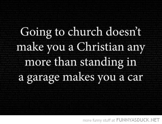 going to church doesn't make you christian garage car quote funny pics pictures pic picture image photo images photos lol