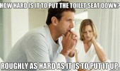 how hard put toilet seat down same up woman men funny pics pictures pic picture image photo images photos lol
