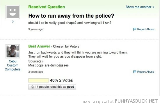 how run away police yahoo answers comment backwards stupid funny pics pictures pic picture image photo images photos lol