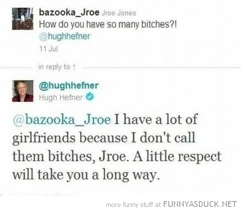 hugh hefner how get so many bitches respect twitter tweet funny pics pictures pic picture image photo images photos lol