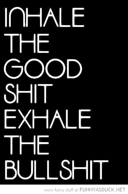 inhale good exhale bullshit joke quote funny pics pictures pic picture image photo images photos lol