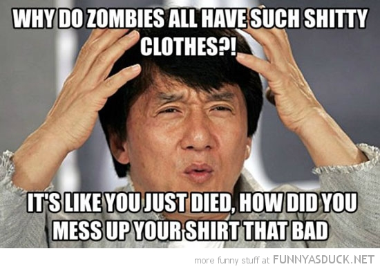 Why Do Zombies...