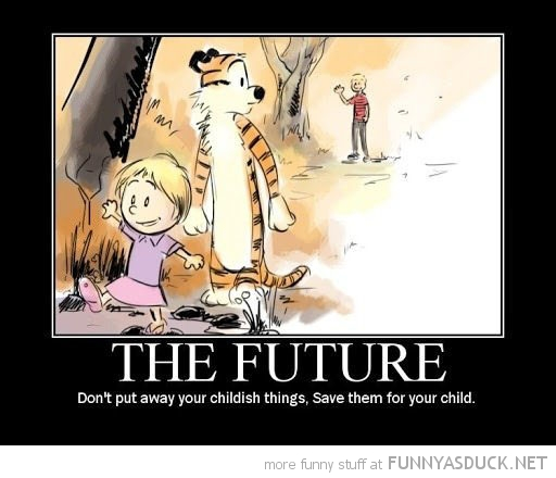 keep childish things future kids calvin hobbes comic funny pics pictures pic picture image photo images photos lol