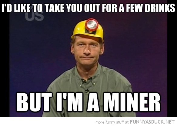 like take out few drinks but I'm miner pun  funny pics pictures pic picture image photo images photos lol
