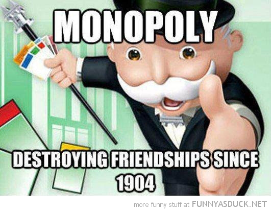 monopoly destroying friendships since 1904 funny pics pictures pic picture image photo images photos lol
