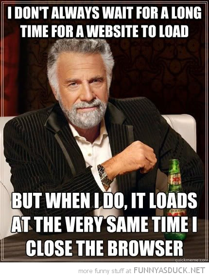 most interesting man world meme wait website loads close browser funny pics pictures pic picture image photo images photos lol