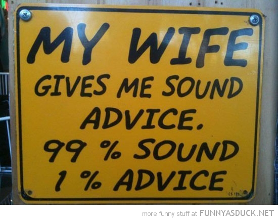 my wife gives sound advice sign funny pics pictures pic picture image photo images photos lol