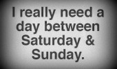 need day between saturday and sunday quote funny pics pictures pic picture image photo images photos lol