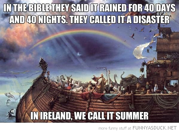 noahs ark rained 40 days disaster Ireland summer funny pics pictures pic picture image photo images photos lol