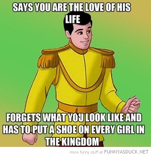 prince charming meme says love life forgets look like shoe disney funny pics pictures pic picture image photo images photos lol