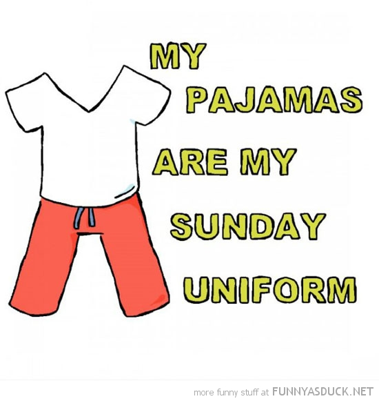 pajamas are my sunday uniform quote comic funny pics pictures pic picture image photo images photos lol