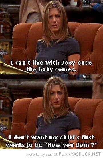 rachel friends live joey baby first words how you doin tv funny pics pictures pic picture image photo images photos lol