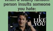 random person insults someone you hate i like you funny pics pictures pic picture image photo images photos lol