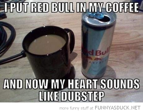 red bull in coffee now heart sounds like dubstep funny pics pictures pic picture image photo images photos lol