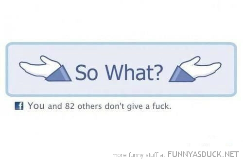 so what who gives fuck facebook like funny pics pictures pic picture image photo images photos lol