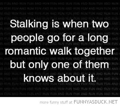 stalking when two people go walk one knows quote funny pics pictures pic picture image photo images photos lol
