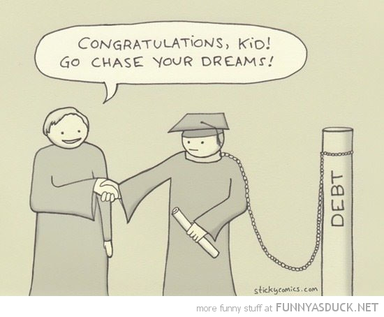 go chase your dreams student debt chain college comic funny pics pictures pic picture image photo images photos lol