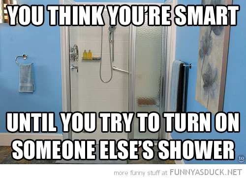 you think you're smart try turn someone elses shower funny pics pictures pic picture image photo images photos lol