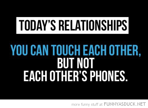 todays relationships quote touch each other not phones funny pics pictures pic picture image photo images photos lol