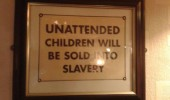 unattended children sold into slavery sign funny pics pictures pic picture image photo images photos lol
