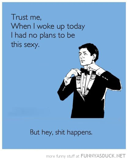 when woke up no plans be this sexy shit happens quote funny pics pictures pic picture image photo images photos lol