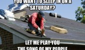 work man roof sleep in saturday sing song of my people funny pics pictures pic picture image photo images photos lol