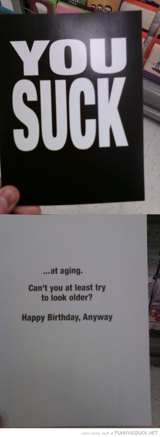 you suck at aging birthday card funny pics pictures pic picture image photo images photos lol