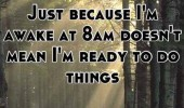 just because awake 8am do things quote funny pics pictures pic picture image photo images photos lol