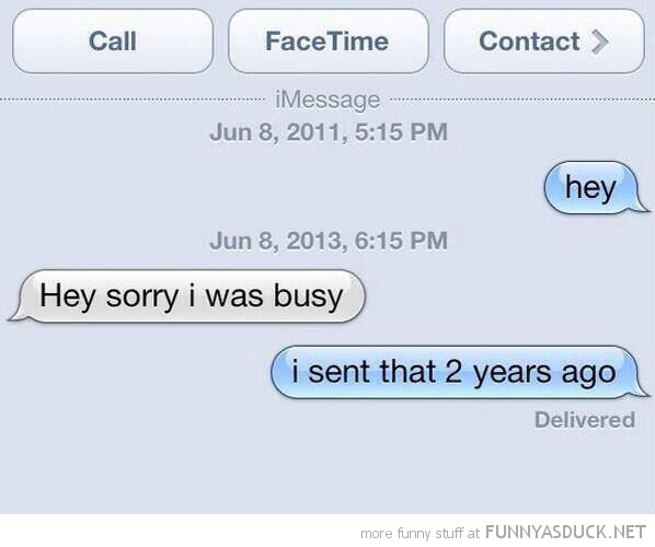 iphone sms text sorry bussy sent two years ago funny pics pictures pic picture image photo images photos lol