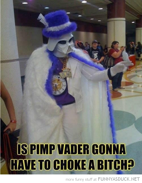 pimp vader star wars choke bitch funny pics pictures pic picture image photo images photos lol
