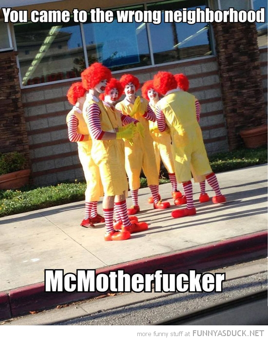 ronald mcdonald clowns came wrong neighborhood mcmotherfucker funny pics pictures pic picture image photo images photos lol