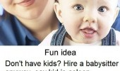 don't have kids hire babysitter anyway funny pics pictures pic picture image photo images photos lol