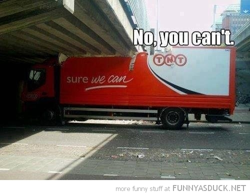 lorry truck stuck low bridge yes we can no you can't funny pics pictures pic picture image photo images photos lol