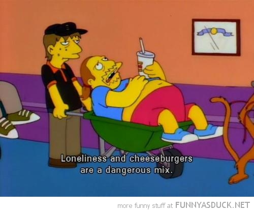 Cheeseburgers & Loneliness