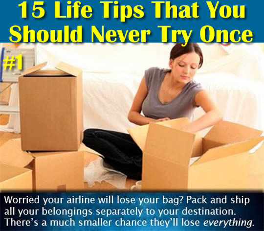 15 Terrible Life Tips (Click For Full Post)