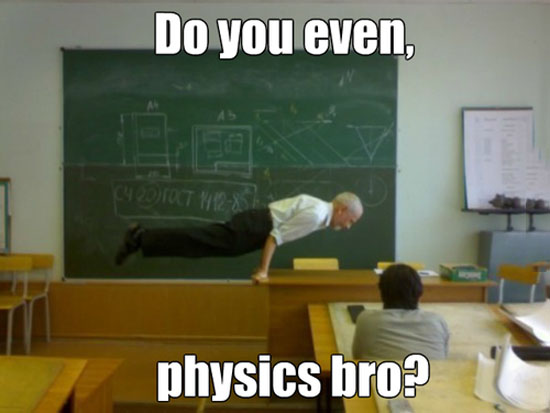 Do You Even Physics?
